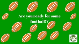 Are you ready for some football?!